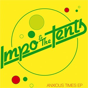 "IMPO & THE TENTS ""Anxious Times"" EP"