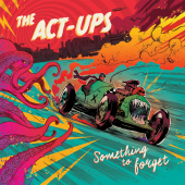 THE ACT-UPS Something To Forget LP + 7″