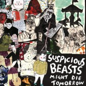 "SUSPICIOUS BEASTS ""Might Die Tomorrow"""