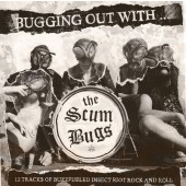 THE SCUMBUGS Bugging out with...